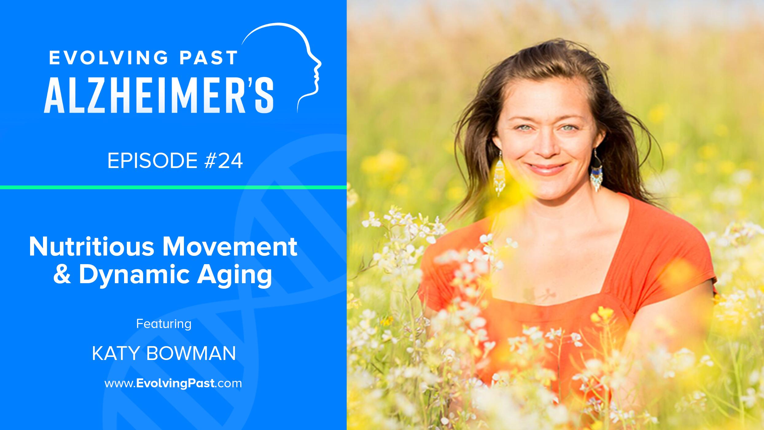 Evolving Past Alzheimer's - Episode 24 Katy Bowman