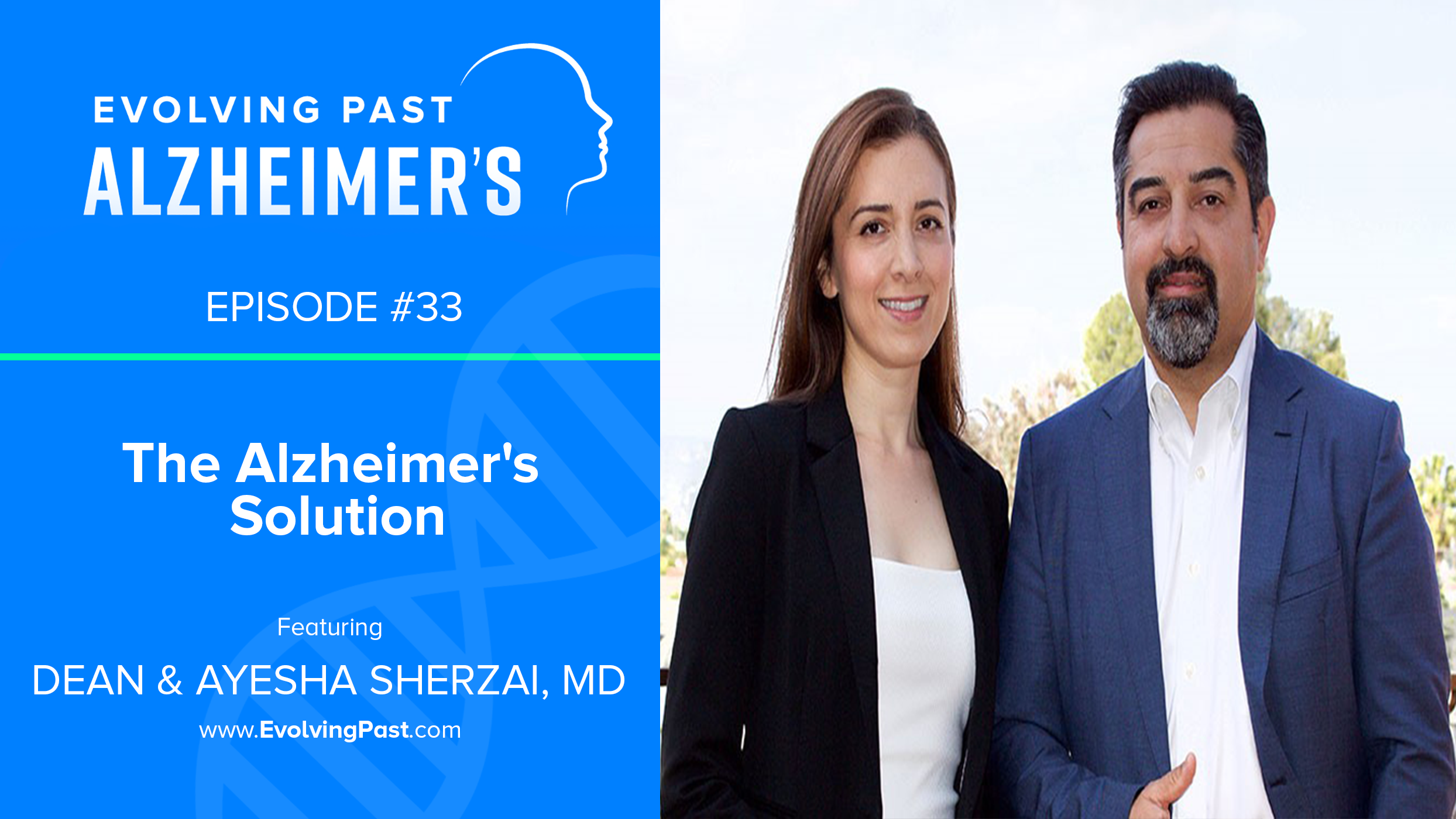Evolving Past Alzheimer's - Episode 33 Dean & Ayesha Sherzai